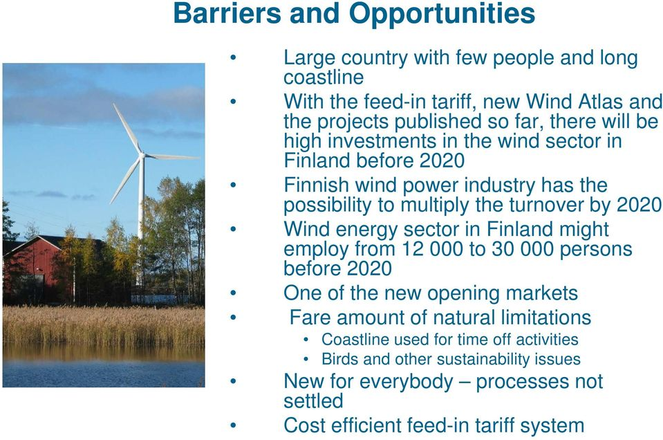 2020 Wind energy sector in Finland might employ from 12 000 to 30 000 persons before 2020 One of the new opening markets Fare amount of natural
