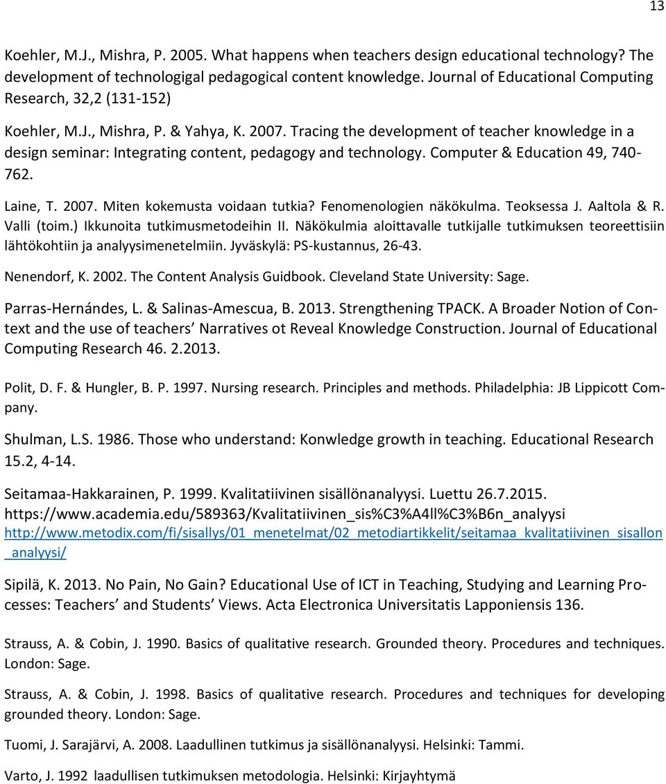 Tracing the development of teacher knowledge in a design seminar: Integrating content, pedagogy and technology. Computer & Education 49, 740-762. Laine, T. 2007. Miten kokemusta voidaan tutkia?