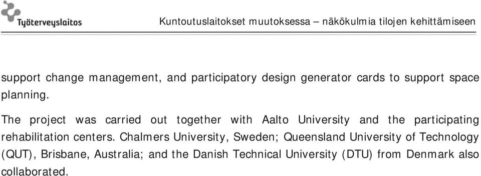 The project was carried out together with Aalto University and the participating
