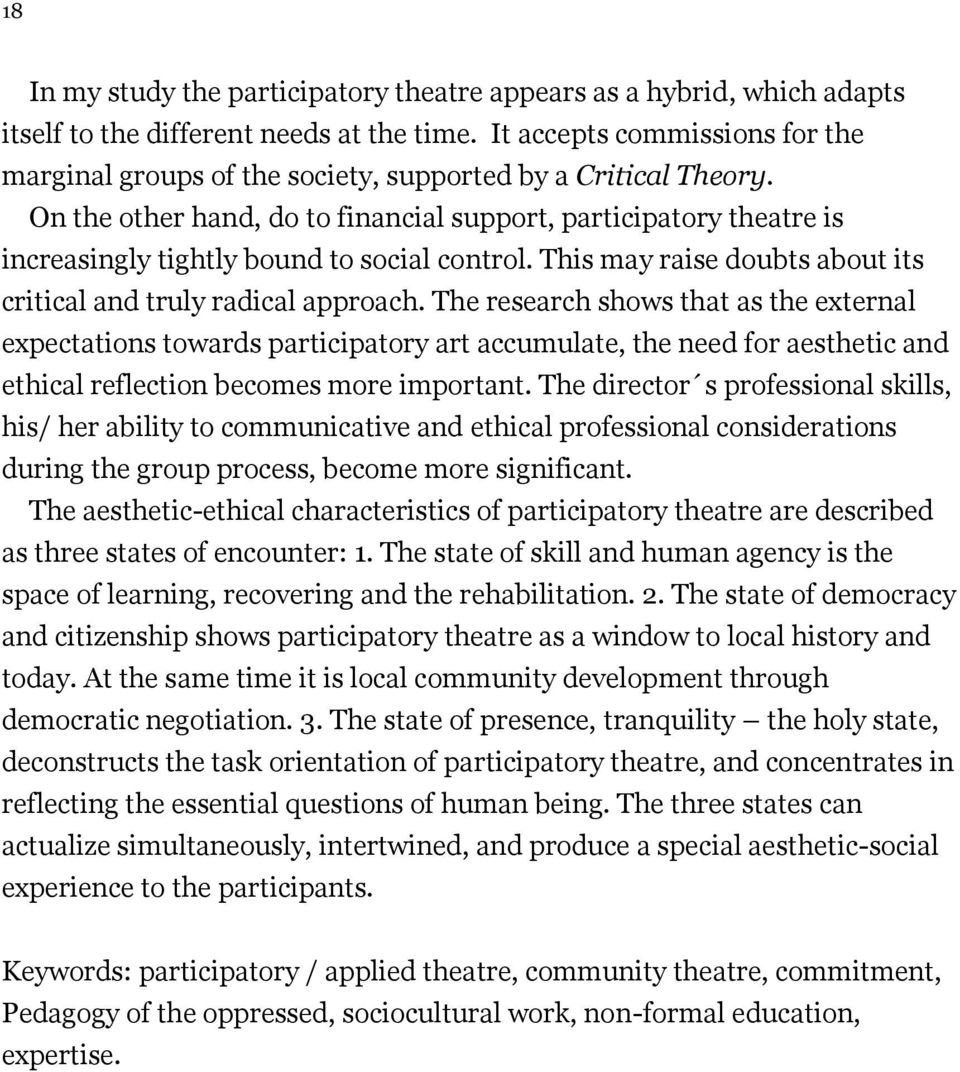 On the other hand, do to financial support, participatory theatre is increasingly tightly bound to social control. This may raise doubts about its critical and truly radical approach.