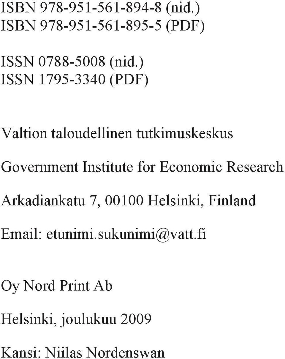 Institute for Economic Research Arkadiankatu 7, 00100 Helsinki, Finland Email: