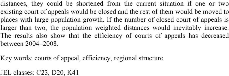 If the number of closed court of appeals is larger than two, the population weighted distances would inevitably increase.