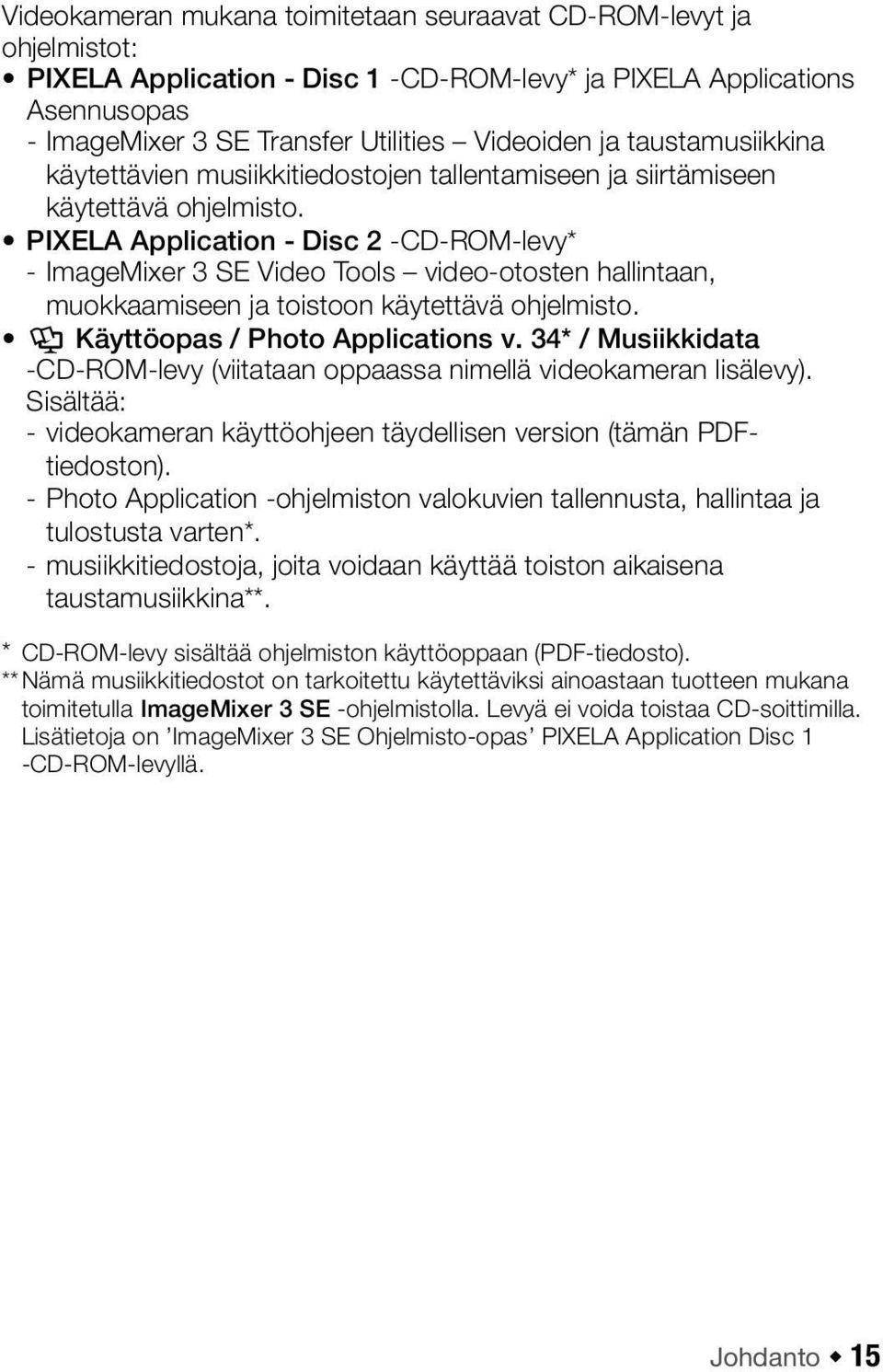 PIXELA Application - Disc 2 -CD-ROM-levy* - ImageMixer 3 SE Video Tools video-otosten hallintaan, muokkaamiseen ja toistoon käytettävä ohjelmisto. Y Käyttöopas / Photo Applications v.
