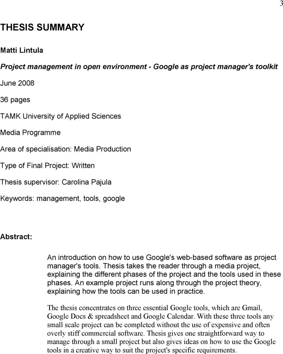 software as project manager's tools. Thesis takes the reader through a media project, explaining the different phases of the project and the tools used in these phases.