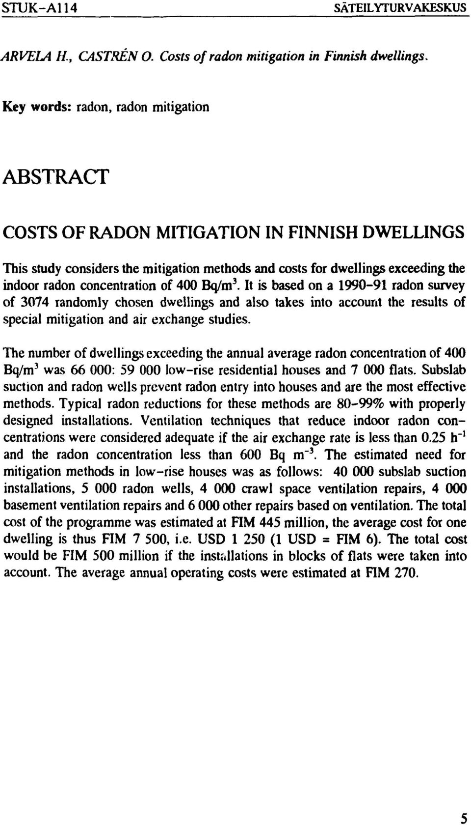 of 400 Bq/m 3. It is based on a 1990-91 radon survey of 3074 randomly chosen dwellings and also takes into account the results of special mitigation and air exchange studies.