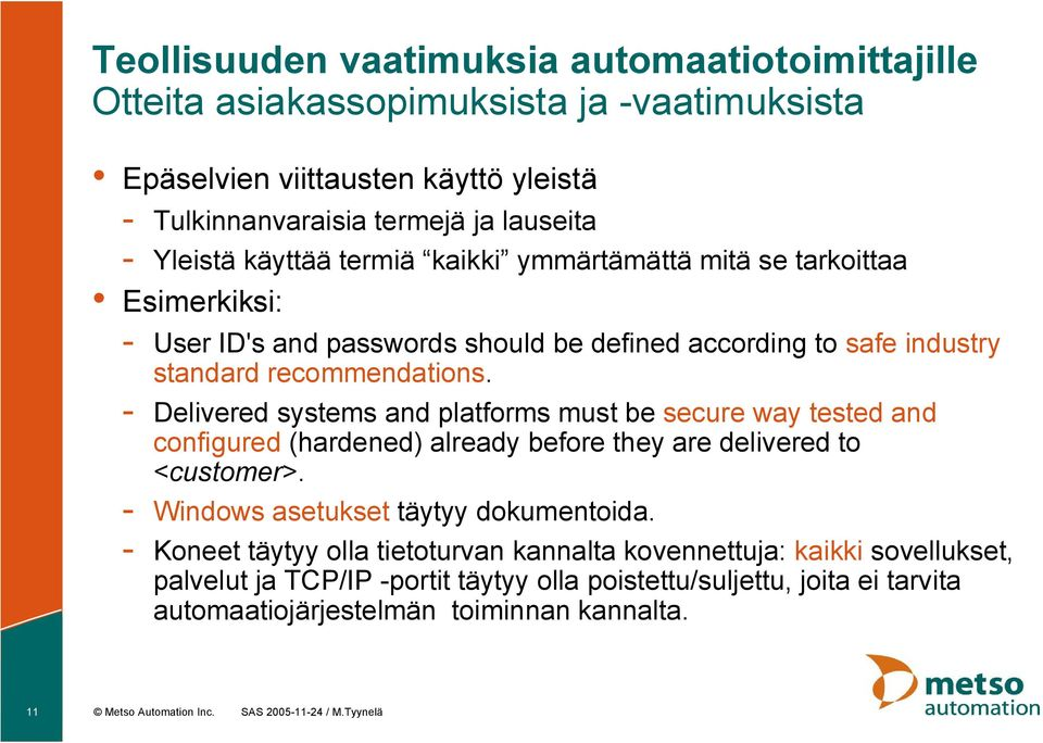 Delivered systems and platforms must be secure way tested and configured (hardened) already before they are delivered to <customer>. Windows asetukset täytyy dokumentoida.