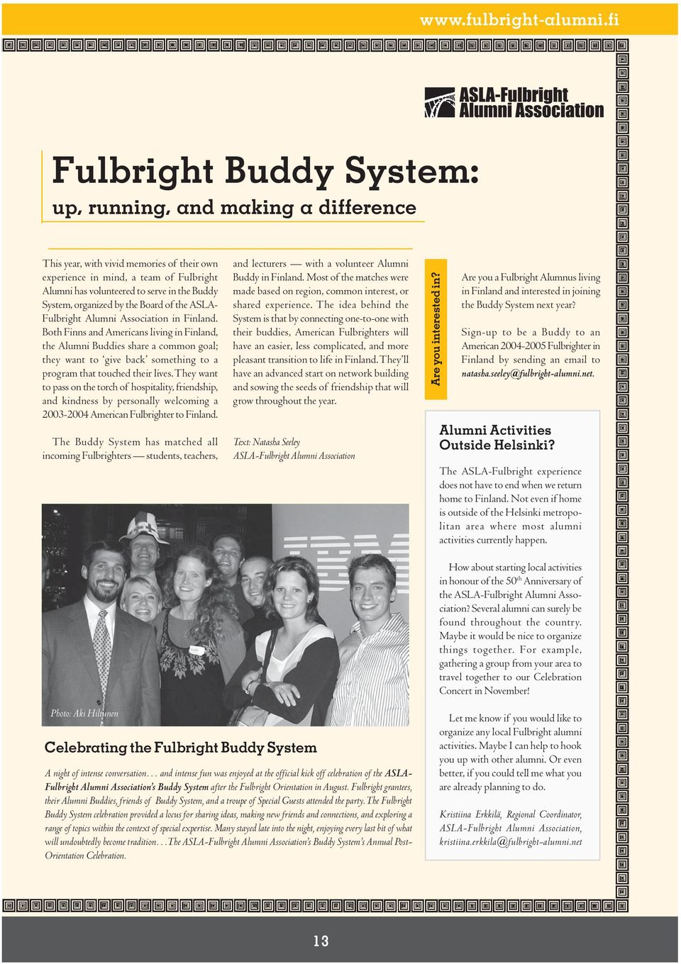 fi Fulbright Buddy System: up, running, and making a difference This year, with vivid memories of their own experience in mind, a team of Fulbright Alumni has volunteered to serve in the Buddy