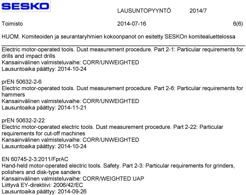 Part 2-6: Particular requirements for hammers Lausuntoaika päättyy: 2014-11-21 pren 50632-2-22 Electric motor-operated electric tools. Dust measurement procedure.