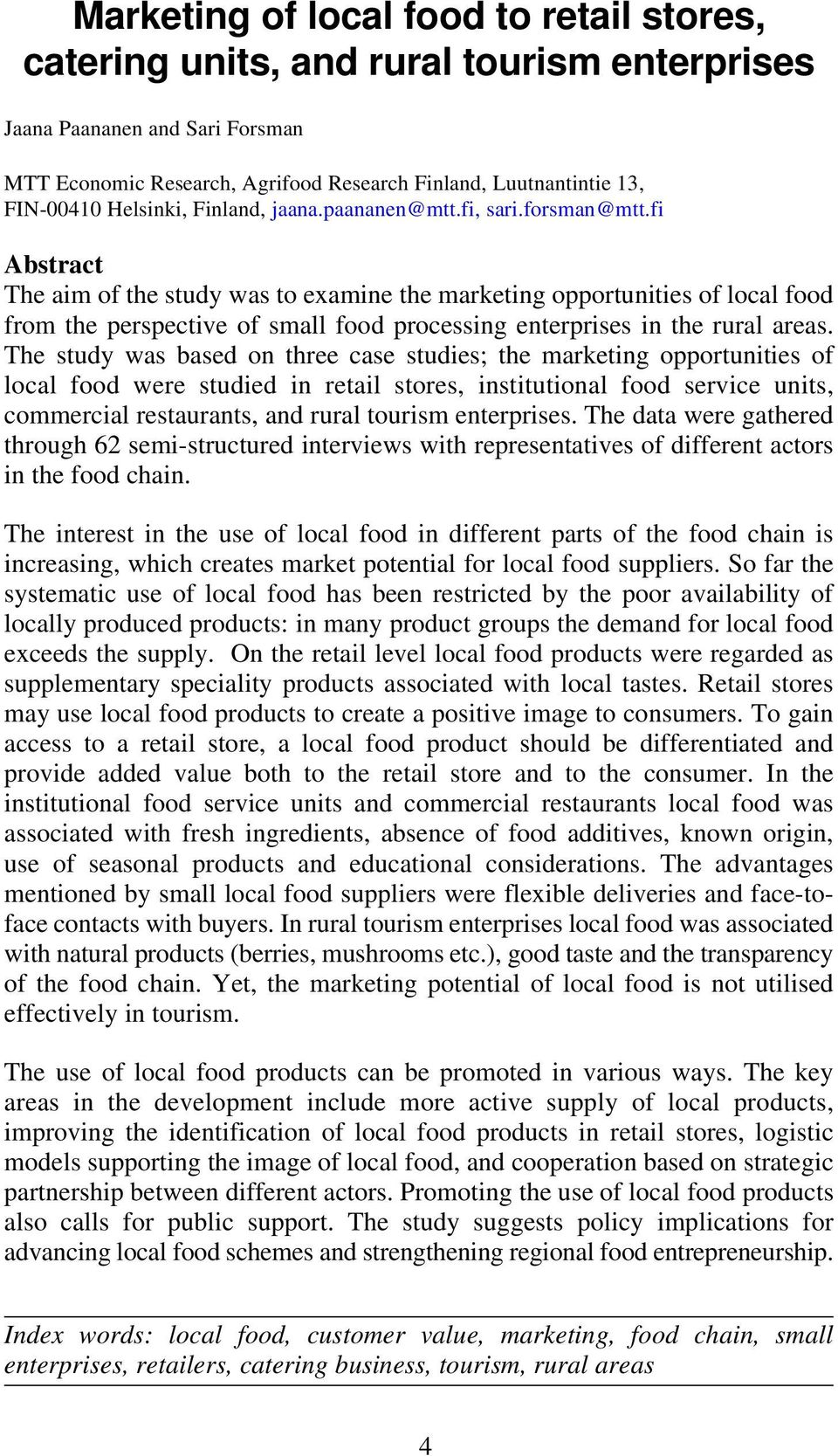 fi Abstract The aim of the study was to examine the marketing opportunities of local food from the perspective of small food processing enterprises in the rural areas.