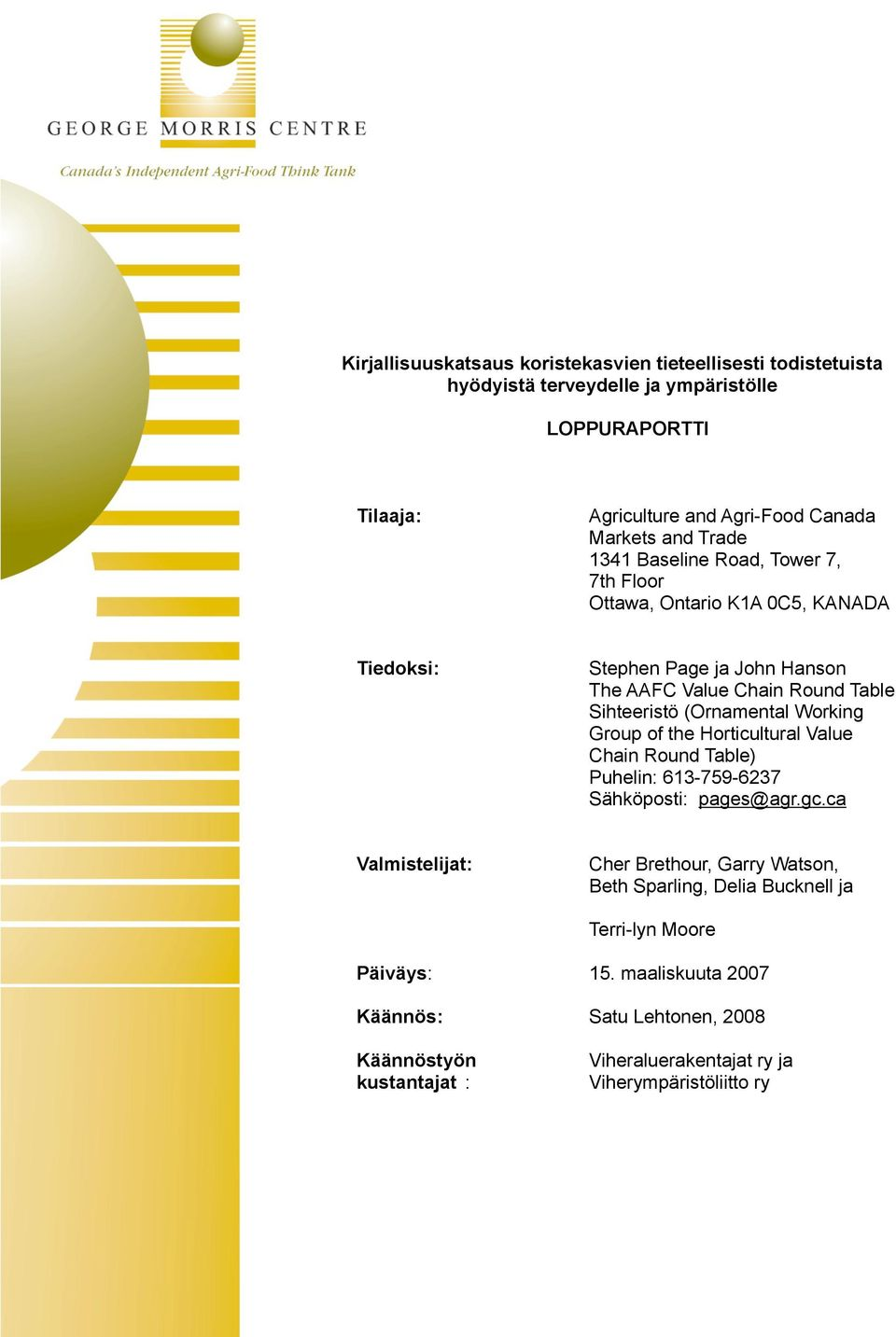 (Ornamental Working Group of the Horticultural Value Chain Round Table) Puhelin: 613-759-6237 Sähköposti: pages@agr.gc.