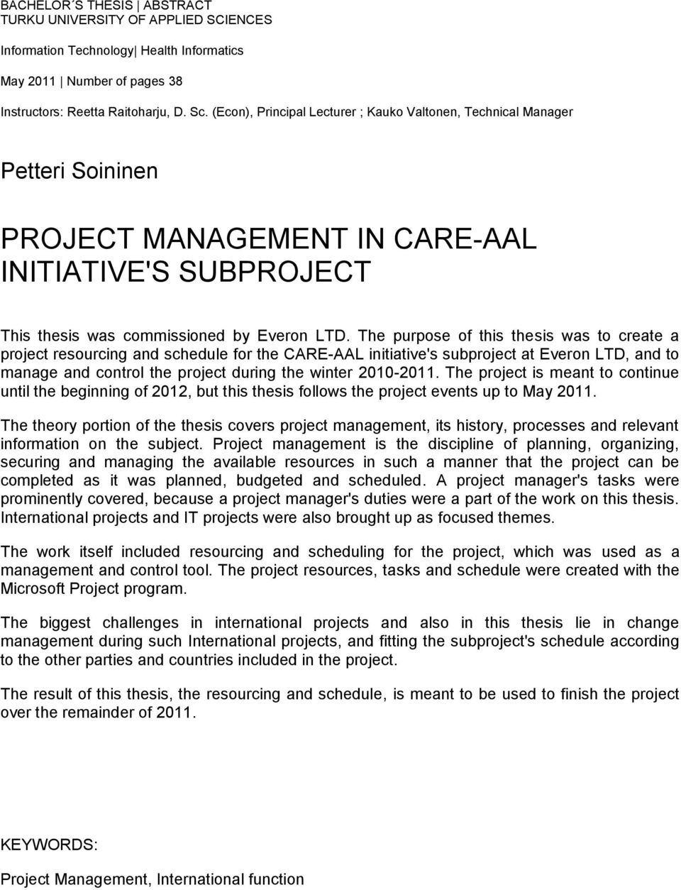 The purpose of this thesis was to create a project resourcing and schedule for the CARE-AAL initiative's subproject at Everon LTD, and to manage and control the project during the winter 2010-2011.