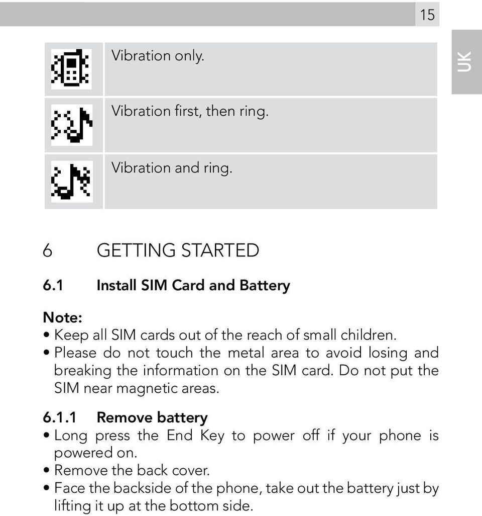 Please do not touch the metal area to avoid losing and breaking the information on the SIM card.