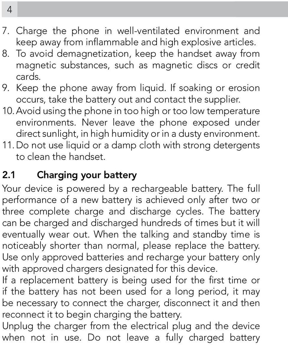 If soaking or erosion occurs, take the battery out and contact the supplier. 10. Avoid using the phone in too high or too low temperature environments.