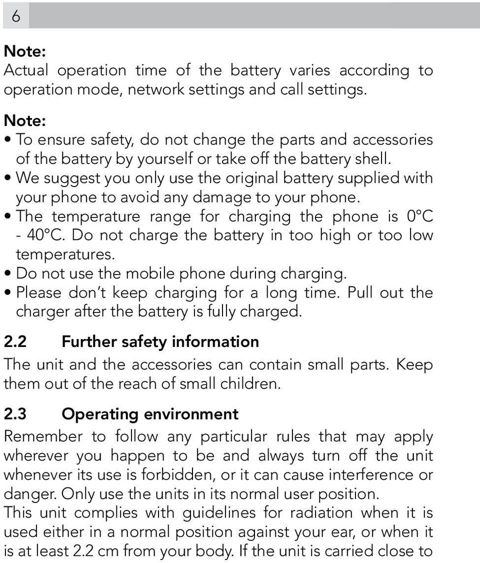 We suggest you only use the original battery supplied with your phone to avoid any damage to your phone. The temperature range for charging the phone is 0 C - 40 C.