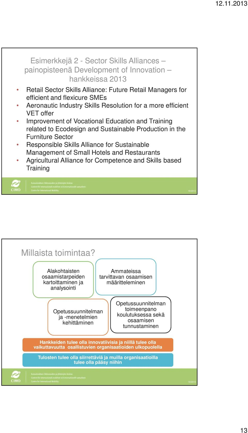 Alliance for Sustainable Management of Small Hotels and Restaurants Agricultural Alliance for Competence and Skills based Training Millaista toimintaa?