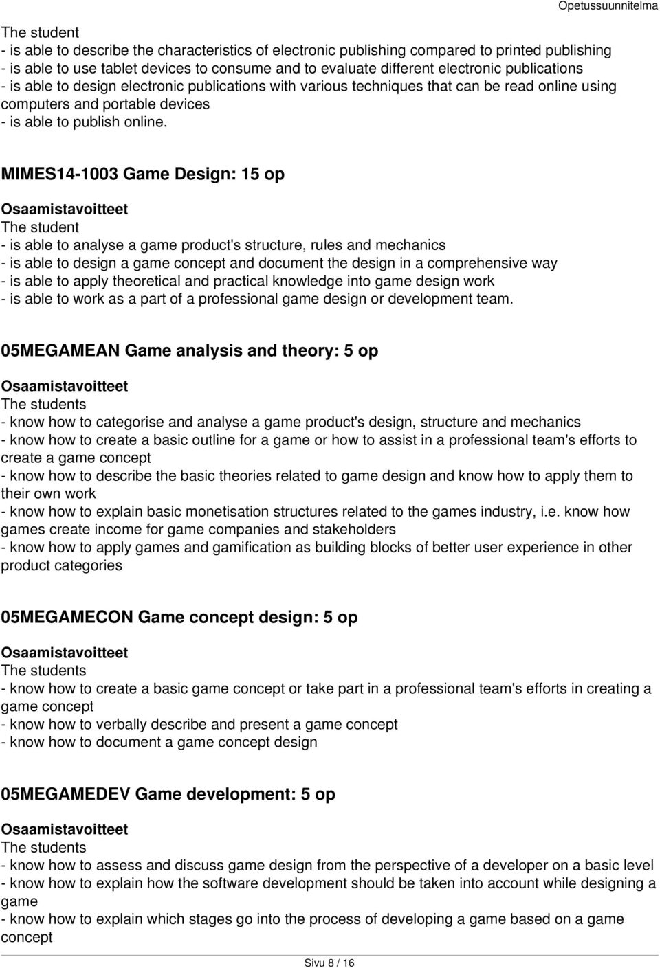 MIMES14-1003 Game Design: 15 op The student - is able to analyse a game product's structure, rules and mechanics - is able to design a game concept and document the design in a comprehensive way - is