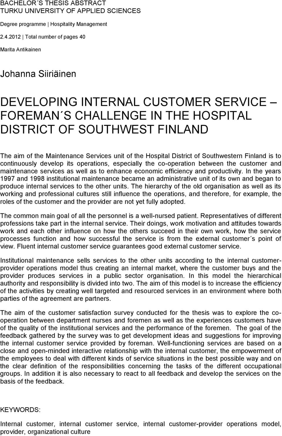 Services unit of the Hospital District of Southwestern Finland is to continuously develop its operations, especially the co-operation between the customer and maintenance services as well as to