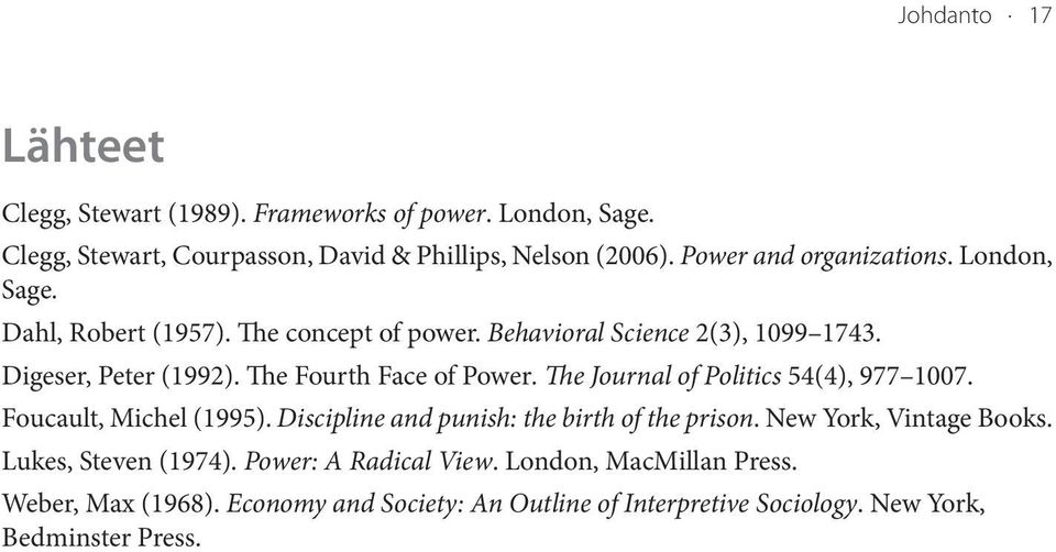 The Fourth Face of Power. The Journal of Politics 54(4), 977 1007. Foucault, Michel (1995). Discipline and punish: the birth of the prison.