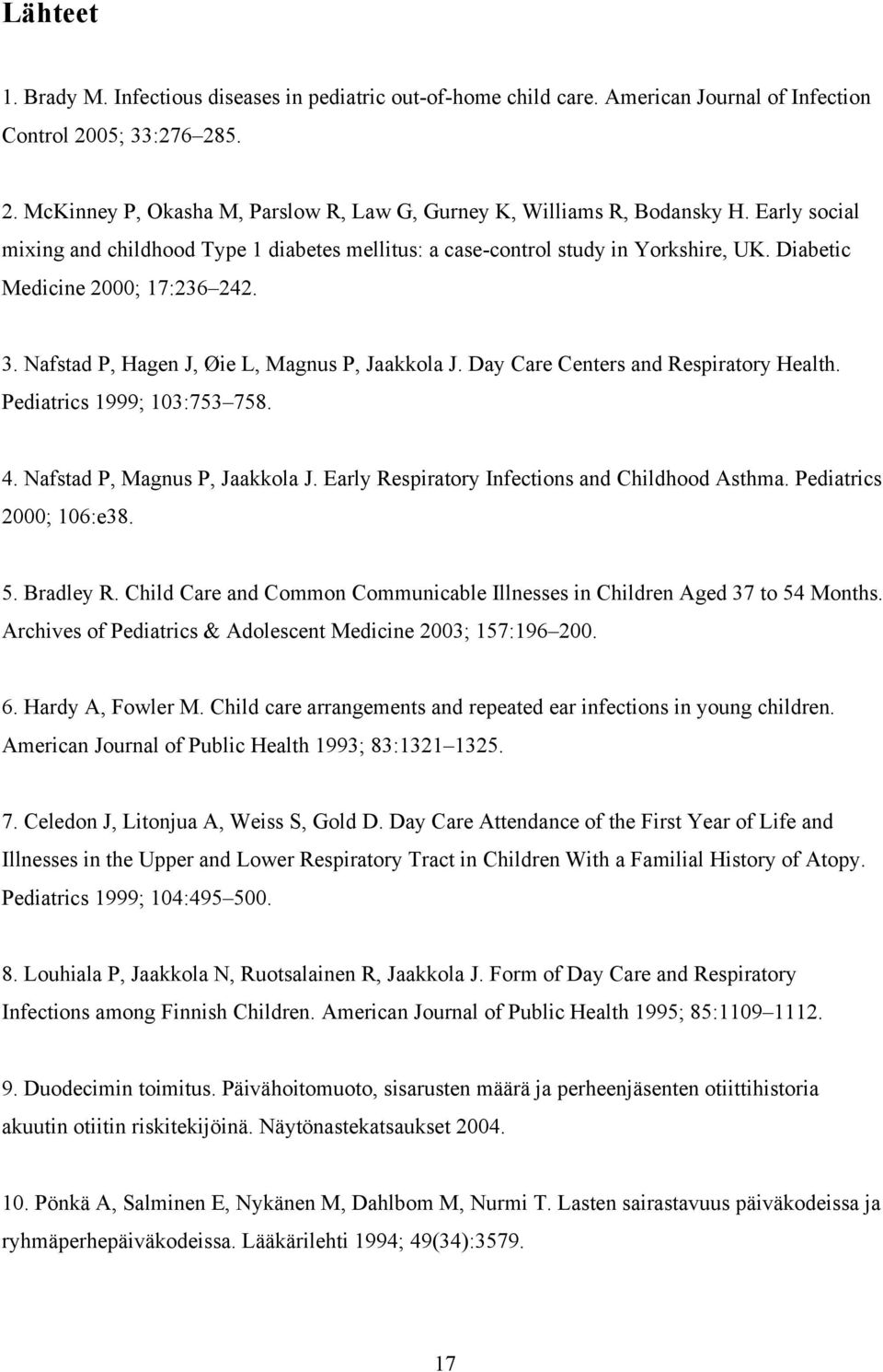 Day Care Centers and Respiratory Health. Pediatrics 1999; 103:753 758. 4. Nafstad P, Magnus P, Jaakkola J. Early Respiratory Infections and Childhood Asthma. Pediatrics 2000; 106:e38. 5. Bradley R.