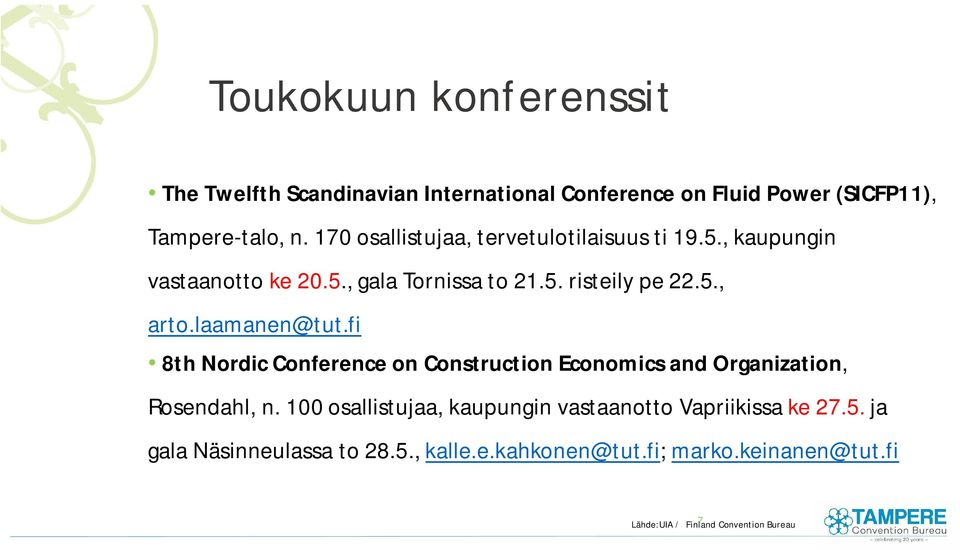 laamanen@tut.fi 8th Nordic Conference on Construction Economics and Organization, Rosendahl, n.