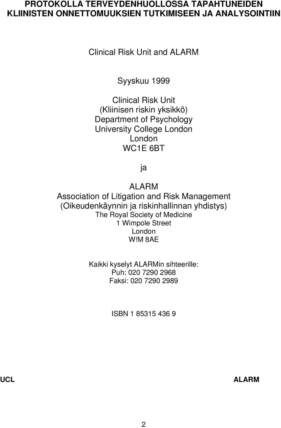 ALARM Association of Litigation and Risk Management (Oikeudenkäynnin ja riskinhallinnan yhdistys) The Royal Society of Medicine 1