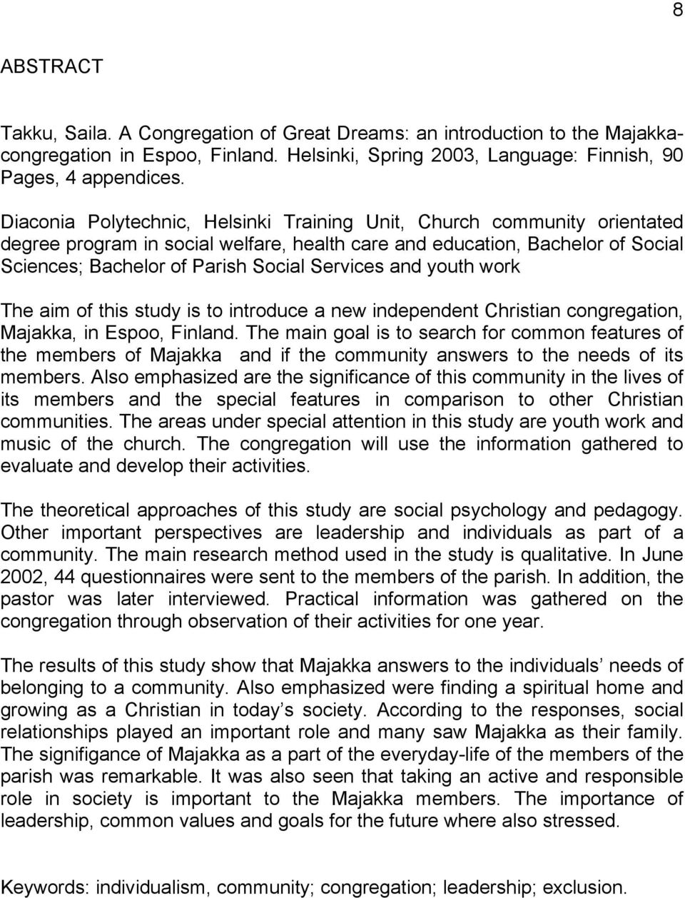and youth work The aim of this study is to introduce a new independent Christian congregation, Majakka, in Espoo, Finland.