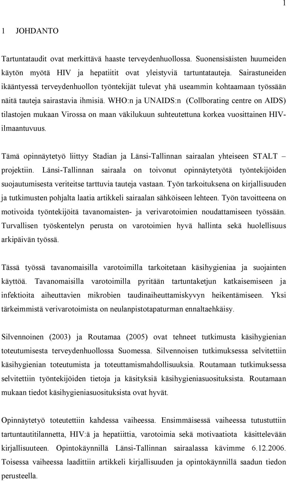 WHO:n ja UNAIDS:n (Collborating centre on AIDS) tilastojen mukaan Virossa on maan väkilukuun suhteutettuna korkea vuosittainen HIVilmaantuvuus.