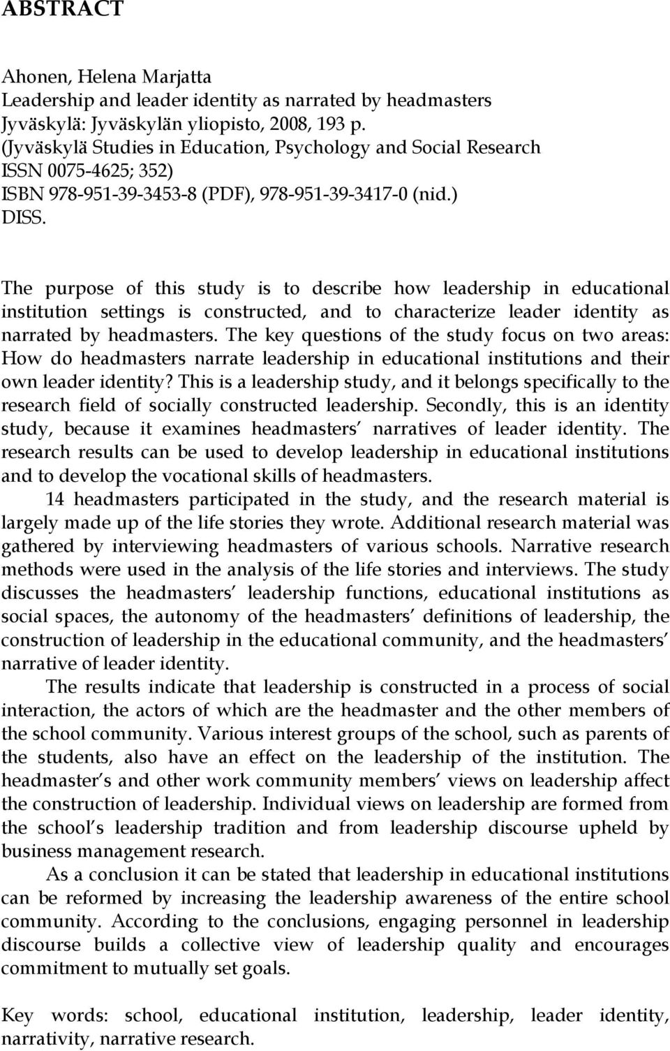 The purpose of this study is to describe how leadership in educational institution settings is constructed, and to characterize leader identity as narrated by headmasters.