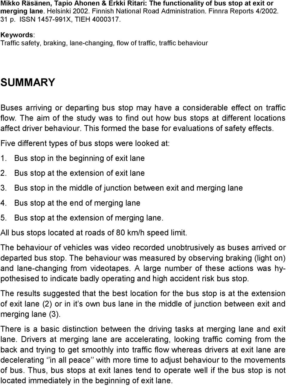 Keywords: Traffic safety, braking, lane-changing, flow of traffic, traffic behaviour SUMMARY Buses arriving or departing bus stop may have a considerable effect on traffic flow.
