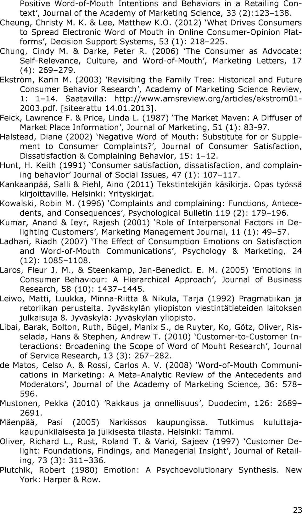(2006) The Consumer as Advocate: Self-Relevance, Culture, and Word-of-Mouth, Marketing Letters, 17 (4): 269 279. Ekström, Karin M.