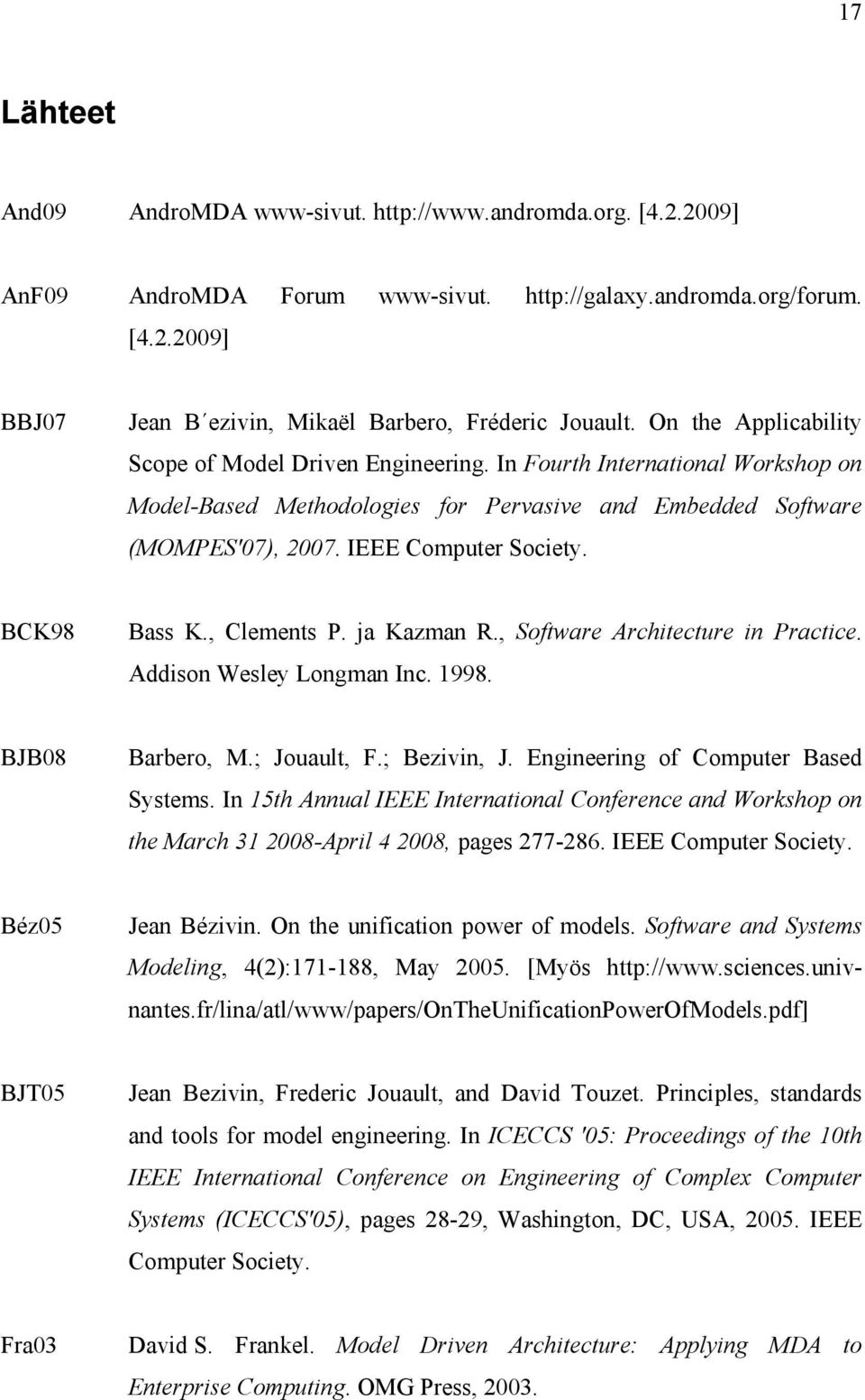 BCK98 Bass K., Clements P. ja Kazman R., Software Architecture in Practice. Addison Wesley Longman Inc. 1998. BJB08 Barbero, M.; Jouault, F.; Bezivin, J. Engineering of Computer Based Systems.