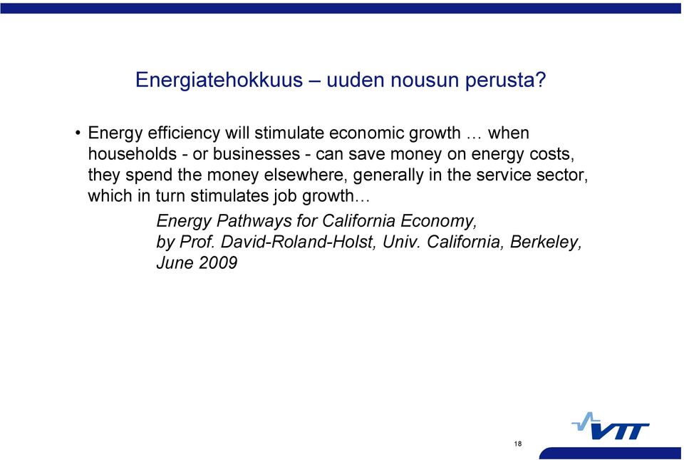 money on energy costs, they spend the money elsewhere, generally in the service sector,