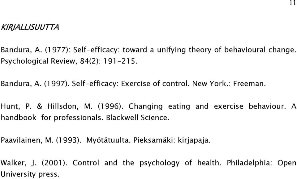 & Hillsdon, M. (1996). Changing eating and exercise behaviour. A handbook for professionals. Blackwell Science.