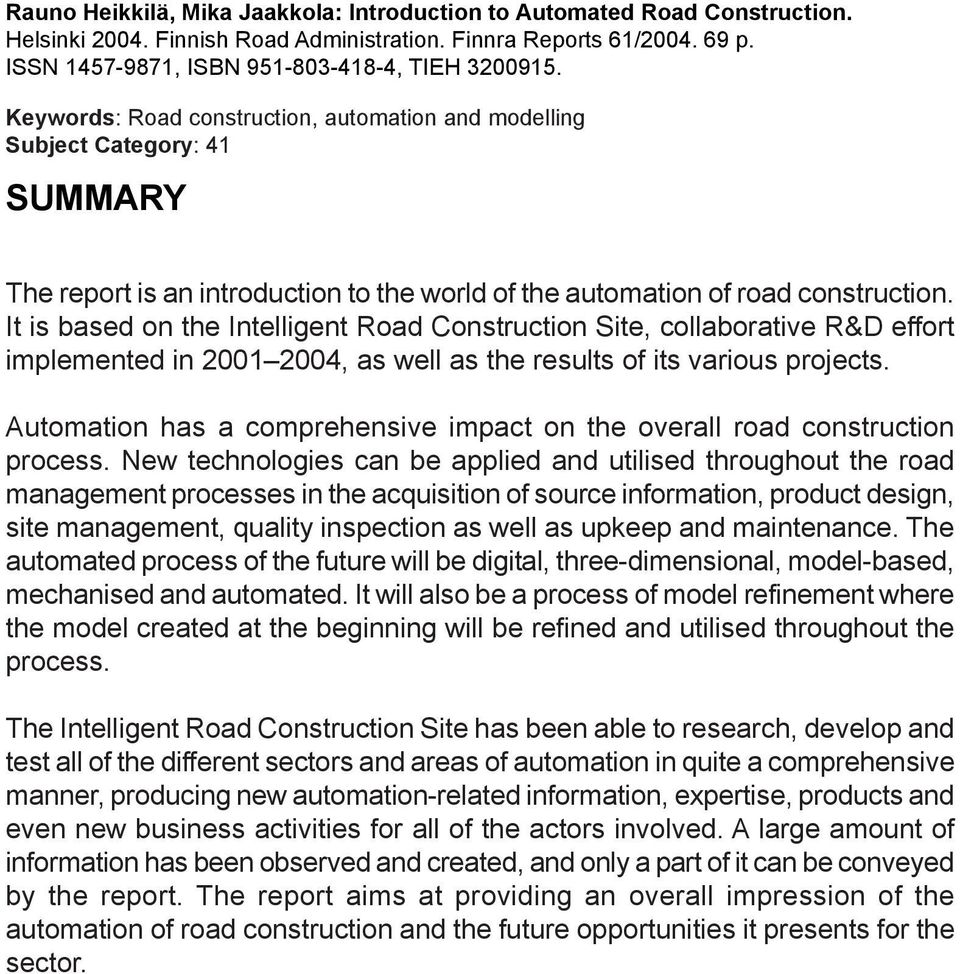Keywords: Road construction, automation and modelling Subject Category: 41 SUMMARY The report is an introduction to the world of the automation of road construction.