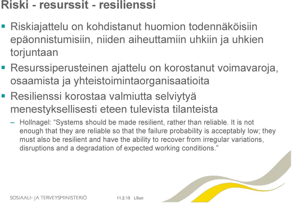 eteen tulevista tilanteista Hollnagel: Systems should be made resilient, rather than reliable.