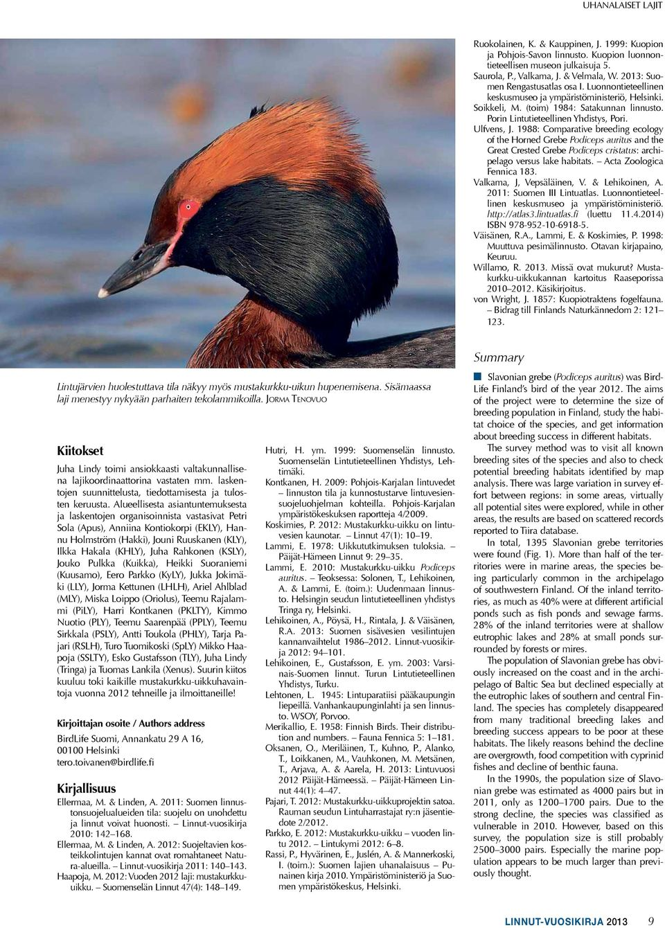 1988: Comparative breeding ecology of the Horned Grebe Podiceps auritus and the Great Crested Grebe Podiceps cristatus: archipelago versus lake habitats. Acta Zoologica Fennica 183.