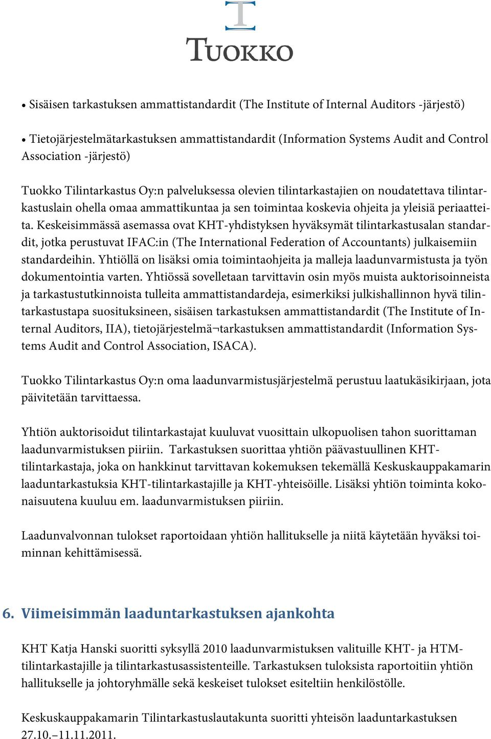 Keskeisimmässä asemassa ovat KHT-yhdistyksen hyväksymät tilintarkastusalan standardit, jotka perustuvat IFAC:in (The International Federation of Accountants) julkaisemiin standardeihin.