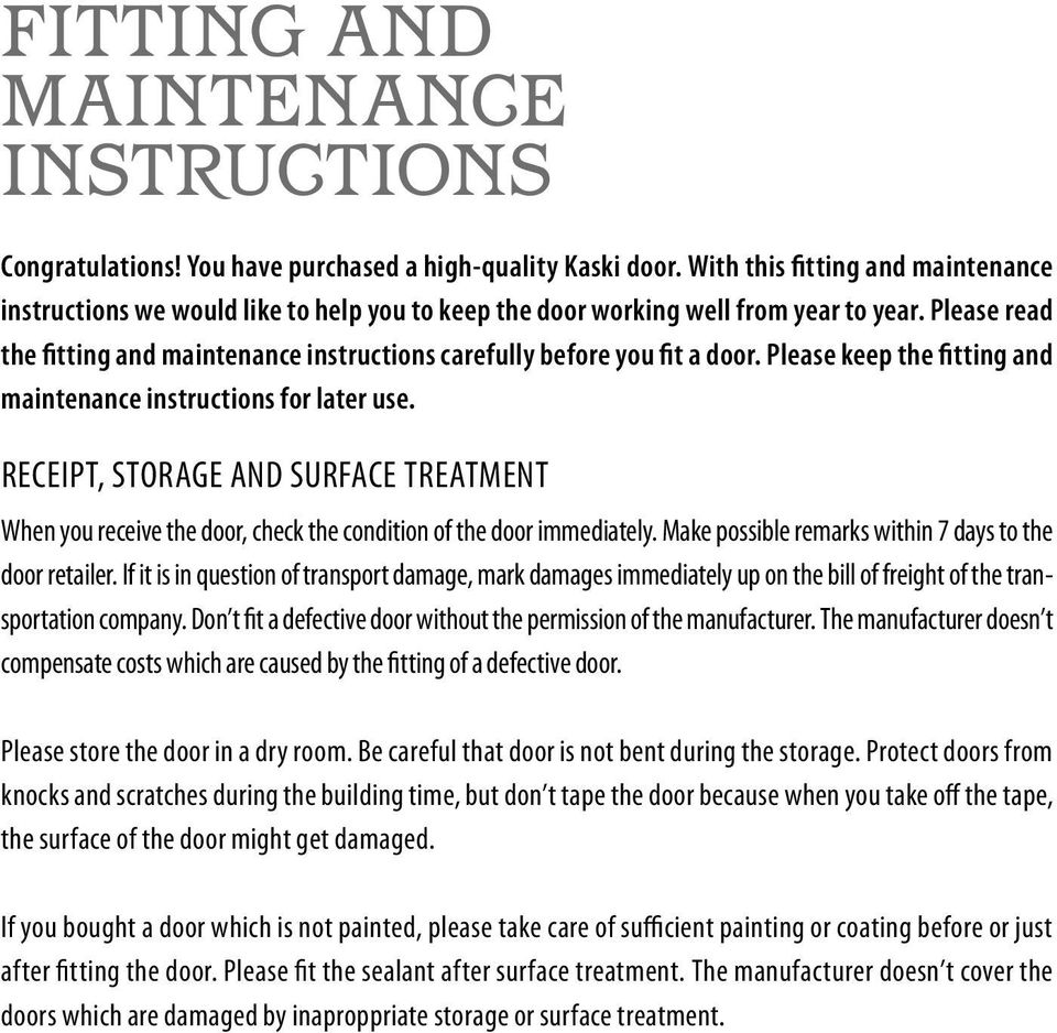 Please read the fitting and maintenance instructions carefully before you fit a door. Please keep the fitting and maintenance instructions for later use.