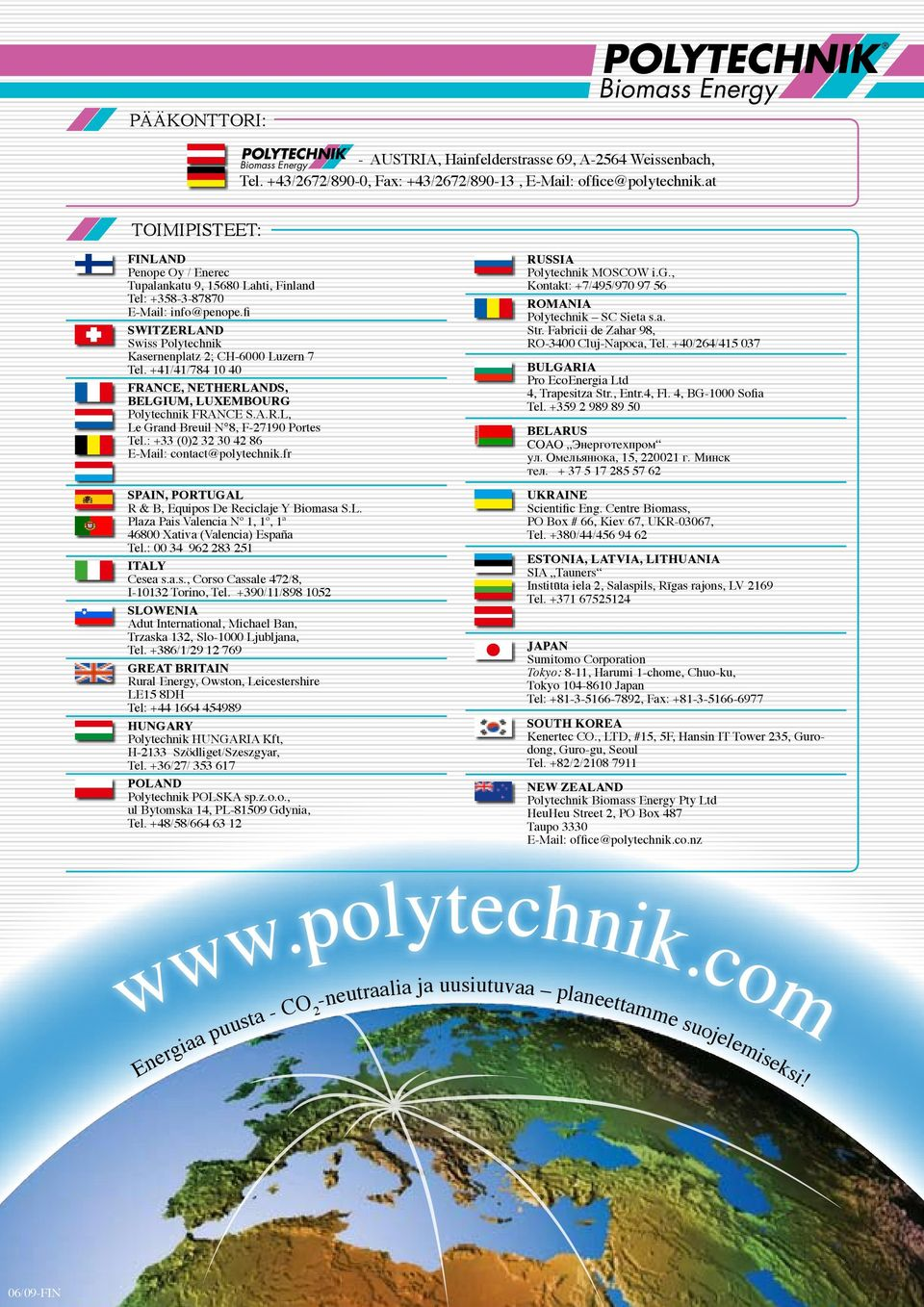 +41/41/784 10 40 FRANCE, NETHERLANDS, BELGIUM, LUXEMBOURG Polytechnik FRANCE S.A.R.L, Le Grand Breuil N 8, F-27190 Portes Tel.: +33 (0)2 32 30 42 86 E-Mail: contact@polytechnik.