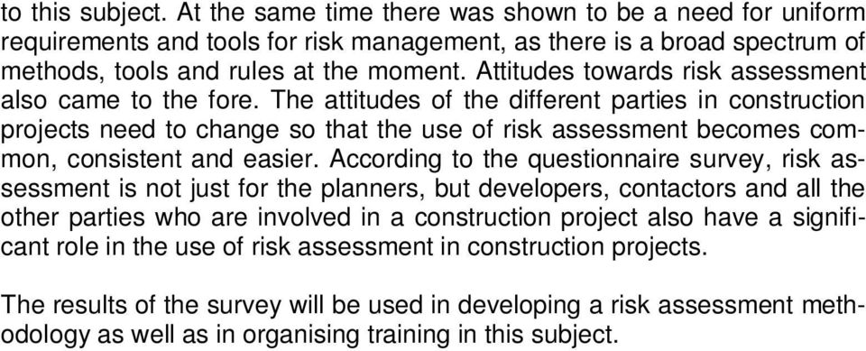 The attitudes of the different parties in construction projects need to change so that the use of risk assessment becomes common, consistent and easier.