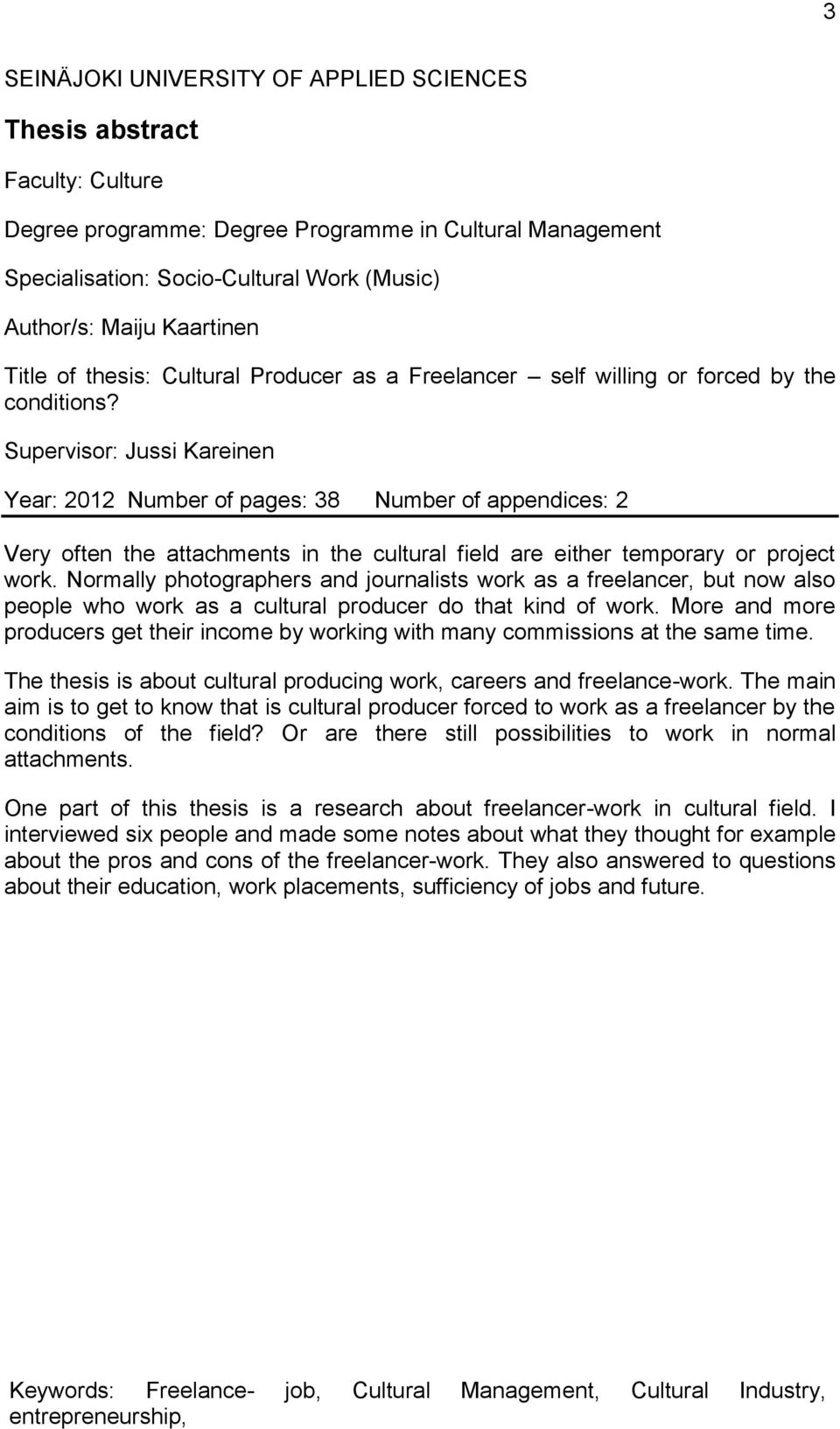 Supervisor: Jussi Kareinen Year: 2012 Number of pages: 38 Number of appendices: 2 Very often the attachments in the cultural field are either temporary or project work.