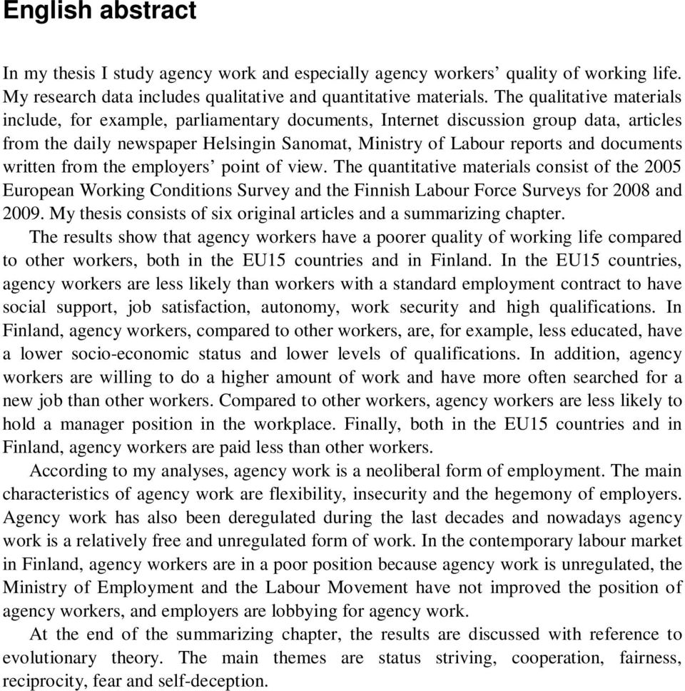 written from the employers point of view. The quantitative materials consist of the 2005 European Working Conditions Survey and the Finnish Labour Force Surveys for 2008 and 2009.