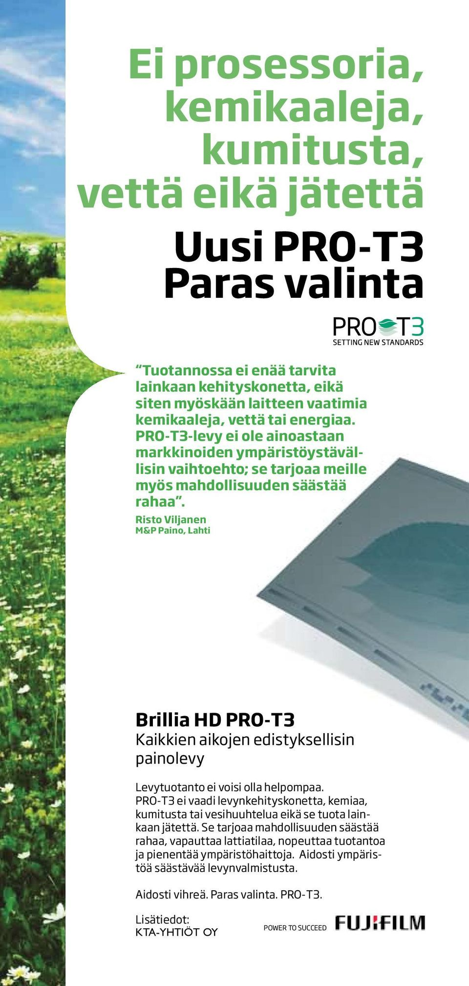 Brillia no processor, HD chemistry, PRO-T3 gum or water and it Kaikkien aikojen edistyksellisin painolevy reduce labour, speed up production and enhance your environmental footprint.
