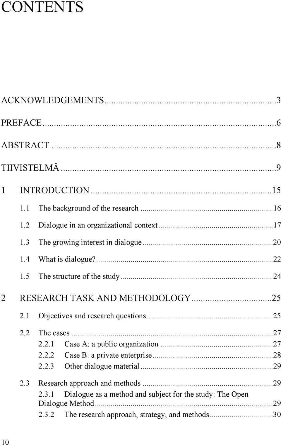 ..24 2 RESEARCH TASK AND METHODOLOGY...25 2.1 Objectives and research questions...25 2.2 The cases...27 2.2.1 Case A: a public organization...27 2.2.2 Case B: a private enterprise.