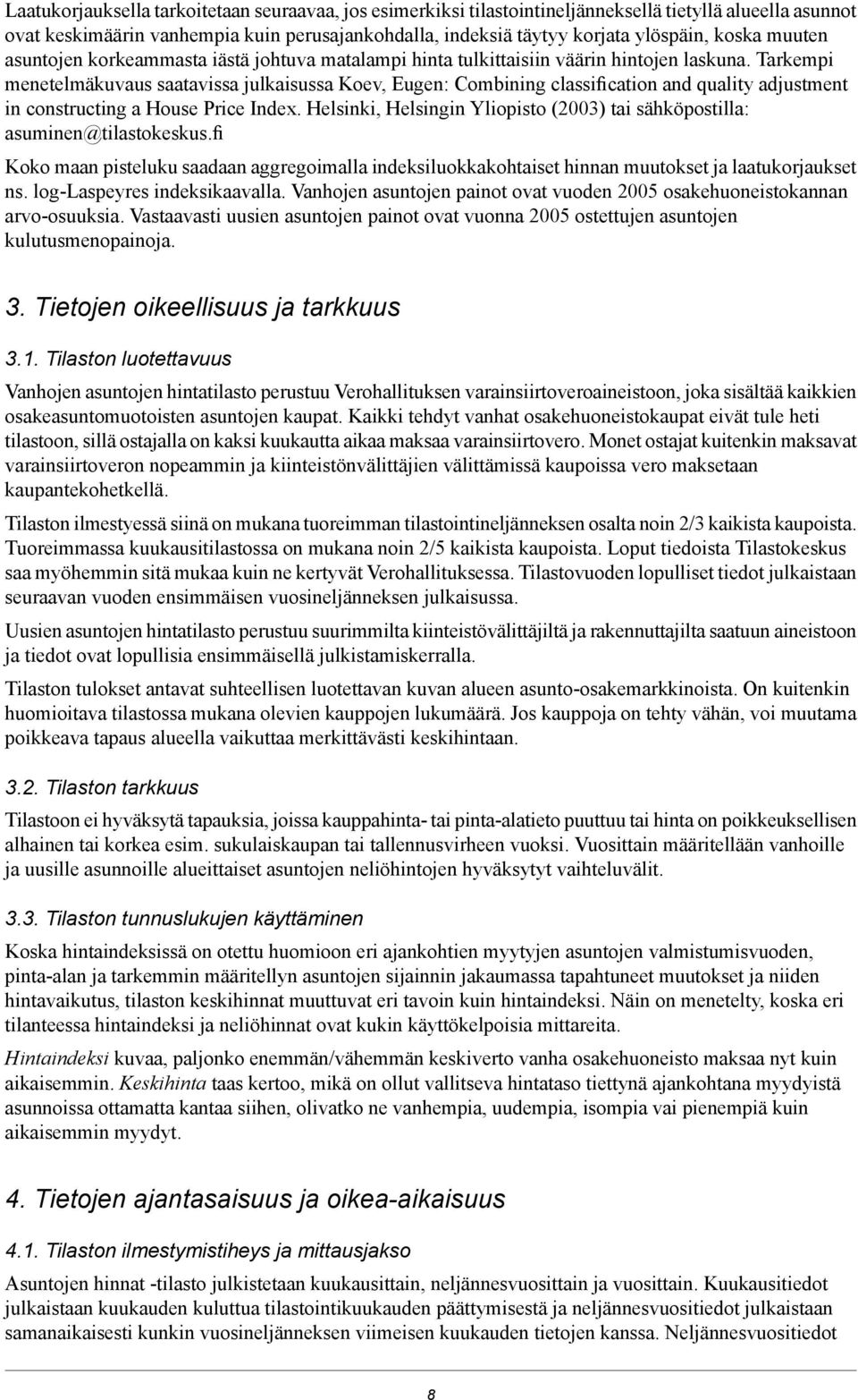 Tarkempi menetelmäkuvaus saatavissa julkaisussa Koev, Eugen: Combining classification and quality adjustment in constructing a House Price Index.