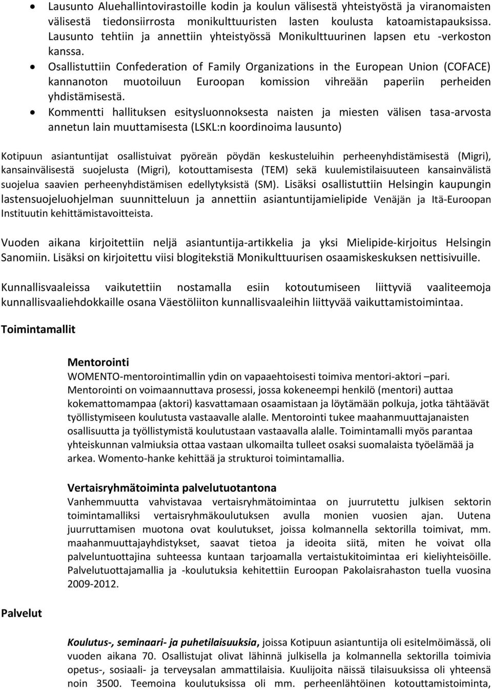 Osallistuttiin Confederation of Family Organizations in the European Union (COFACE) kannanoton muotoiluun Euroopan komission vihreään paperiin perheiden yhdistämisestä.