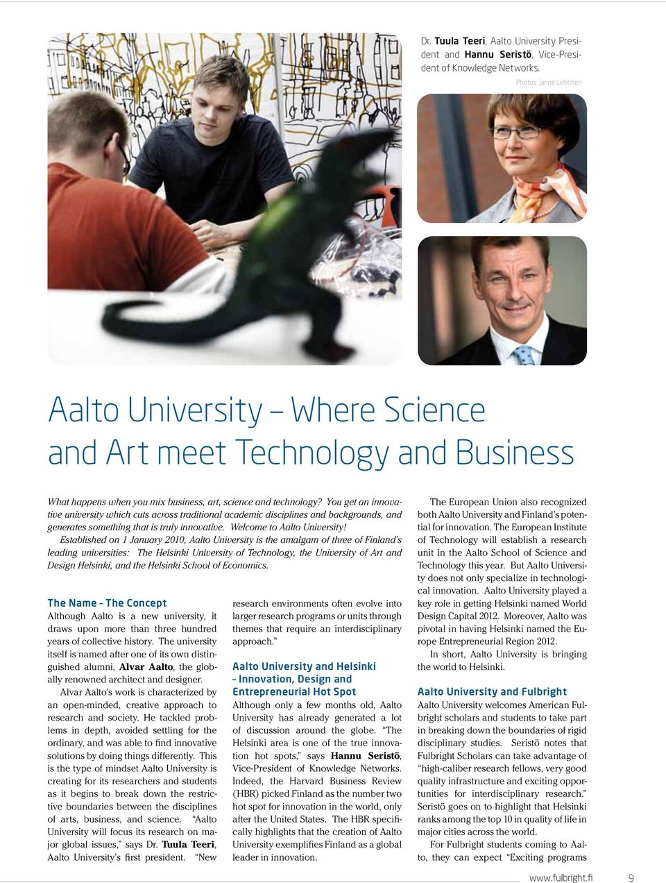 You get an innovative university which cuts across traditional academic disciplines and backgrounds, and generates something that is truly innovative. Welcome to Aalto University!