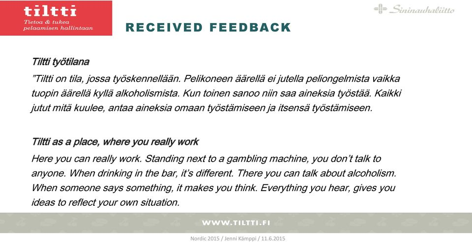 Kaikki jutut mitä kuulee, antaa aineksia omaan työstämiseen ja itsensä työstämiseen. Tiltti as a place, where you really work Here you can really work.