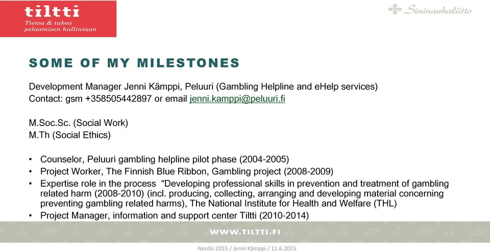 Th (Social Ethics) Counselor, Peluuri gambling helpline pilot phase (2004-2005) Project Worker, The Finnish Blue Ribbon, Gambling project (2008-2009) Expertise role in the
