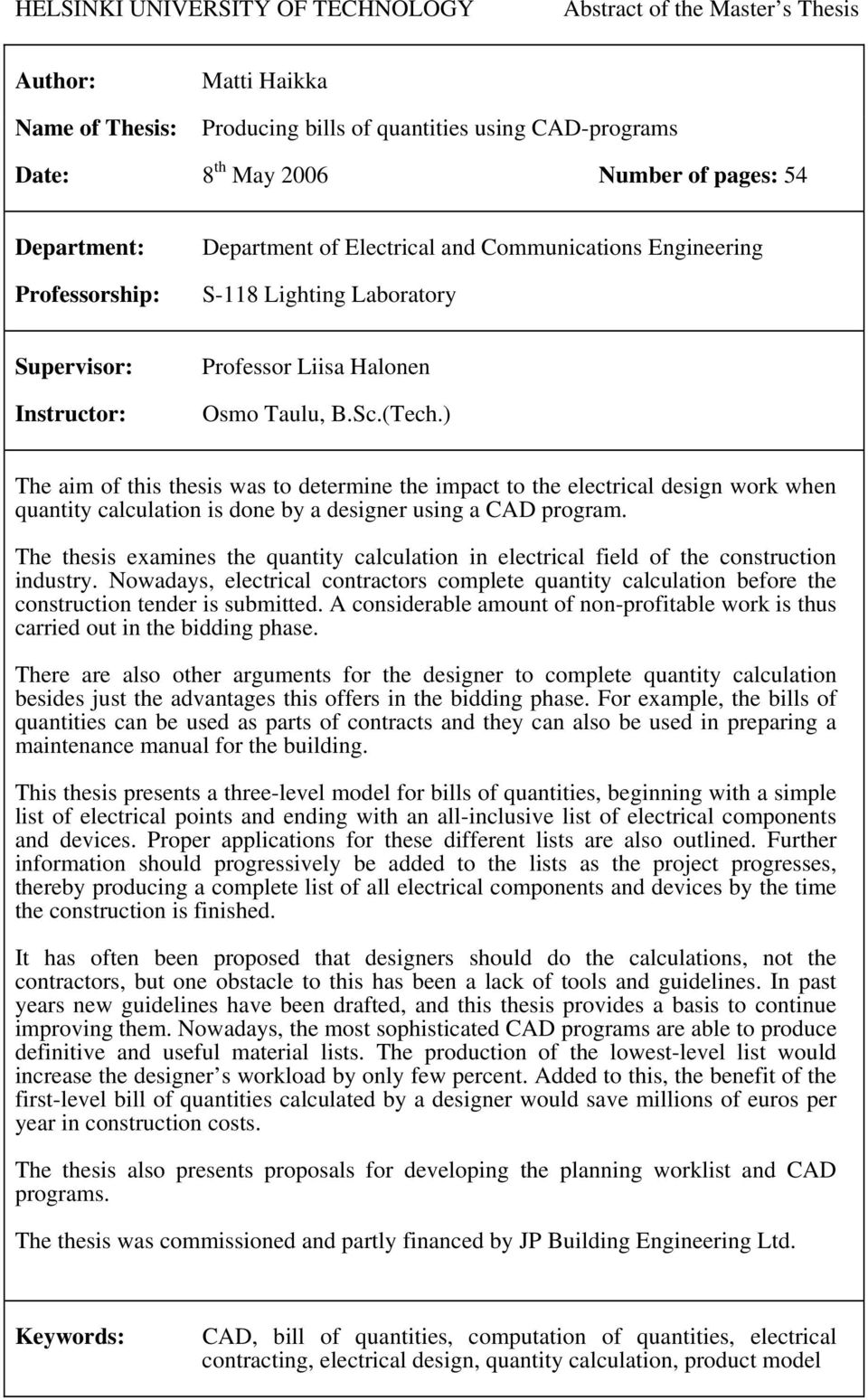 ) The aim of this thesis was to determine the impact to the electrical design work when quantity calculation is done by a designer using a CAD program.